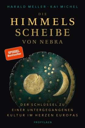 Die Himmelsscheibe von Nebra. Der Schlüssel zu einer untergegangenen Kultur im Herzen Europas