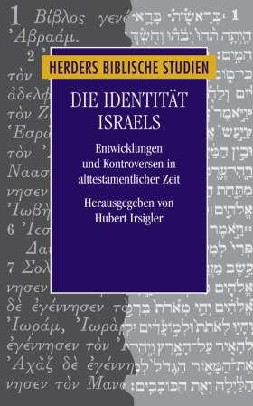 Die Identität Israels. Entwicklungen und Kontroversen in alttestamentlicher Zeit