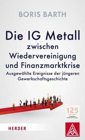 Die IG Metall zwischen Wiedervereinigung und Finanzkrise. Ausgewählte Ereignisse der jüngeren Gewerkschaftsgeschichte