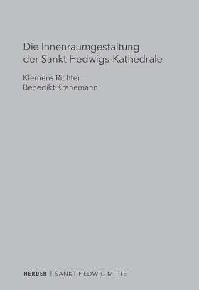 Die Innenraumgestaltung der Sankt Hedwigs-Kathedrale Berlin. Liturgiehistorische und liturgietheologische Aspekte