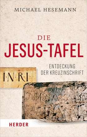 Die Jesus-Tafel. Die Entdeckung der Kreuzinschrift