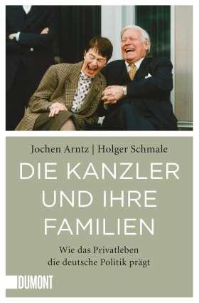 Die Kanzler und ihre Familien. Wie das Privatleben die deutsche Politik prägt