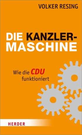 Die Kanzlermaschine. Wie die CDU funktioniert