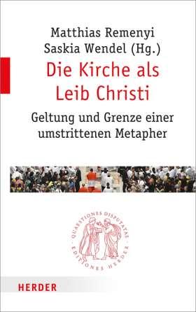 Die Kirche als Leib Christi. Geltung und Grenze einer umstrittenen Metapher
