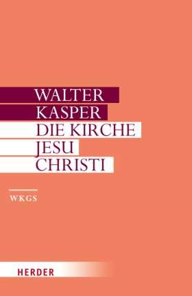 Die Kirche Jesu Christi. Schriften zur Ekklesiologie I