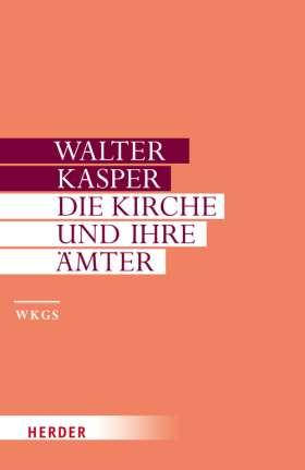 Die Kirche und ihre Ämter. Schriften zur Ekklesiologie II