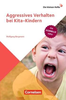 Die kleinen Hefte / Aggressives Verhalten bei Kita-Kindern. Die schnelle Hilfe! Ratgeber