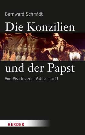 Die Konzilien und der Papst. Von Pisa (1409) bis zum Zweiten Vatikanischen Konzil (1962-65)