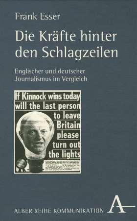 Die Kräfte hinter den Schlagzeilen. Englischer und deutscher Journalismus im Vergleich