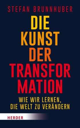 Die Kunst der Transformation. Wie wir lernen, die Welt zu verändern