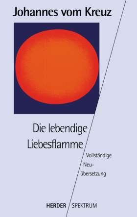 Die lebendige Liebesflamme. Vollständige Neuübersetzung. Gesammelte Werke Band 5