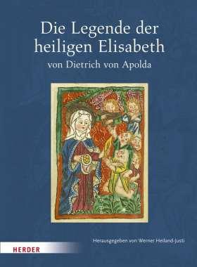 Die Legende der heiligen Elisabeth von Dietrich von Apolda. Nach der Freiburger Klarissen-Handschrift von 1481