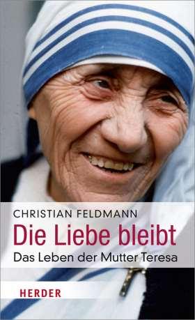 Die Liebe bleibt. Das Leben der Mutter Teresa