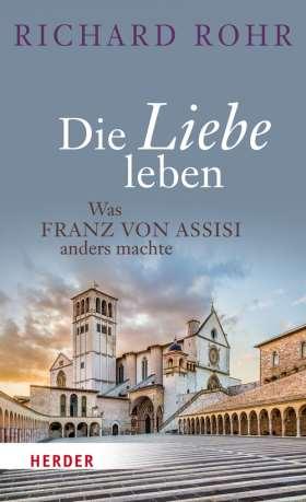 Die Liebe leben. Was Franz von Assisi anders machte