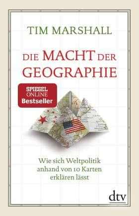 Die Macht der Geographie. Wie sich Weltpolitik anhand von 10 Karten erklären lässt Erweiterte und aktualisierte Taschenbuchausgabe