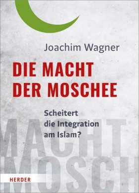 Die Macht der Moschee. Scheitert die Integration am Islam?