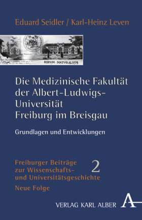 Die medizinische Fakultät der Albert-Ludwigs-Universität Freiburg im Breisgau. Grundlagen und Entwicklungen