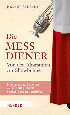 Die Messdiener. Von den Altarstufen zur Showbühne. Erfahrungen der Showstars von Günther Jauch bis Matthias Opdenhövel