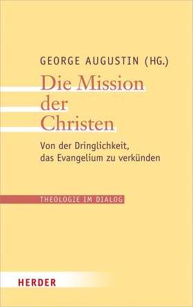 Die Mission der Christen. Von der Dringlichkeit, das Evangelium zu verkünden