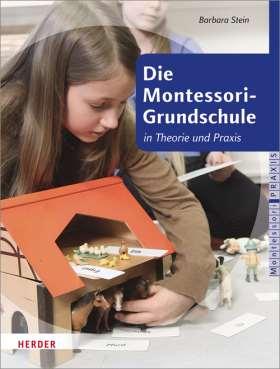 Die Montessori-Grundschule. in Theorie und Praxis