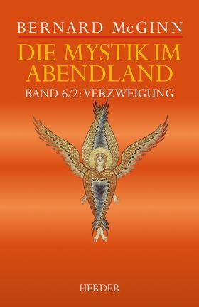 Die Mystik im Abendland. Band 6/2: Verzweigung. Die Mystik im Goldenen Zeitalter Spaniens (1500-1650)