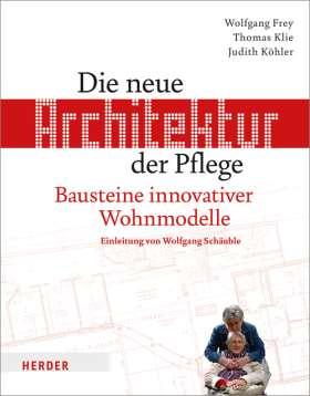 Die neue Architektur der Pflege. Bausteine innovativer Wohnmodelle