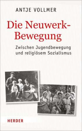 Die Neuwerkbewegung. Zwischen Jugendbewegung und religiösem Sozialismus