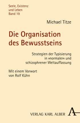 """Die Organisation des Bewusstseins. Strategien der Typisierung in """"normaler"""" und schizophrener Weltauffassung"""
