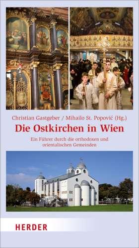 Die Ostkirchen in Wien. Ein Führer durch die orthodoxen und orientalischen Gemeinden