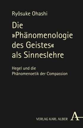 """Die """"Phaenomenologie des Geistes"""" als Sinneslehre. Hegel und die Phänomenoetik der Compassion"""