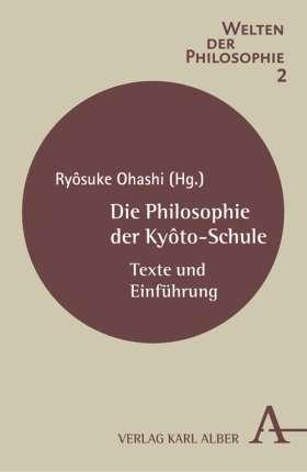 Die Philosophie der Kyôto-Schule. Texte und Einführung