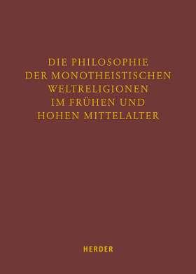 Die Philosophie der monotheistischen Weltreligionen im frühen und hohen Mittelalter