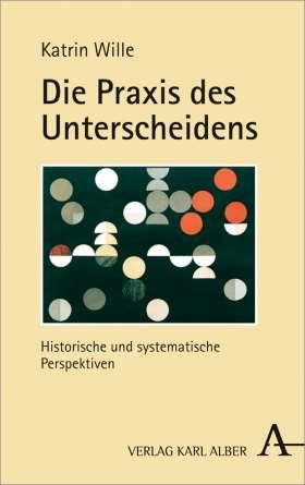 Die Praxis des Unterscheidens. Historische und systematische Perspektiven