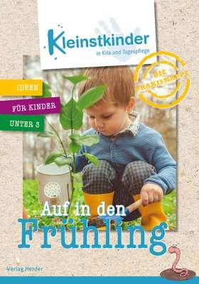 Die Praxismappe: Auf in den Frühling. Kleinstkinder in Kita und Tagespflege: Ideen für Kinder unter 3