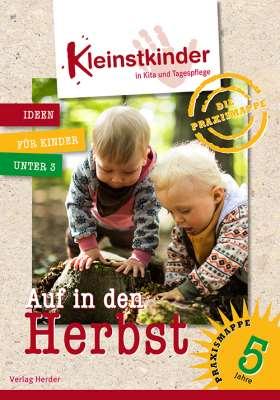 Die Praxismappe: Auf in den Herbst. Kleinstkinder in Kita und Tagespflege: Ideen für Kinder unter 3