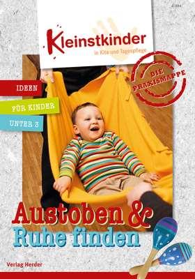 Die Praxismappe: Austoben & Ruhe finden. Kleinstkinder in Kita und Tagespflege: Ideen für Kinder unter 3