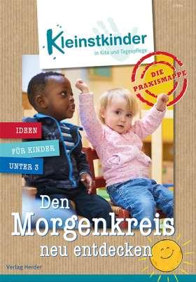 Die Praxismappe: Den Morgenkreis neu entdecken. Kleinstkinder in Kita und Tagespflege: Ideen für Kinder unter 3