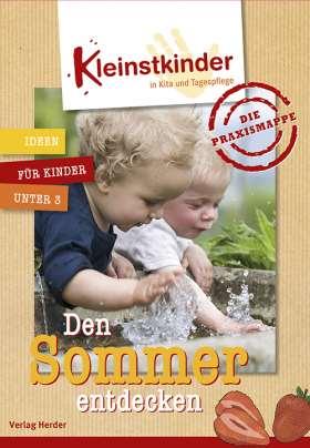 Die Praxismappe: Den Sommer entdecken. Kleinstkinder in Kita und Tagespflege - Ideen für Kinder unter 3