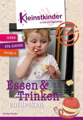 Die Praxismappe: Essen und Trinken entdecken. Kleinstkinder in Kita und Tagespflege: Ideen für Kinder unter 3