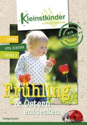 Die Praxismappe: Frühling & Ostern entdecken. Kleinstkinder in Kita und Tagespflege - Ideen für Kinder unter 3