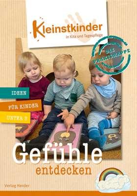 Die Praxismappe: Gefühle entdecken. Kleinstkinder in Kita und Tagespflege: Ideen für Kinder unter 3
