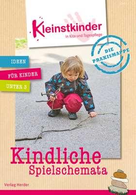 Die Praxismappe: Kindliche Spielschemata. Kleinstkinder in Kita und Tagespflege: Ideen für Kinder unter 3
