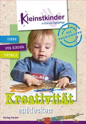 Die Praxismappe: Kreativität entdecken. Kleinstkinder in Kita und Tagespflege: Ideen für Kinder unter 3