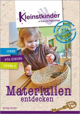 Die Praxismappe: Materialien entdecken. Kleinstkinder in Kita und Tagespflege: Ideen für Kinder unter 3