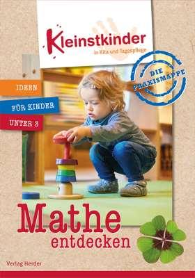 Die Praxismappe: Mathe entdecken. Kleinstkinder in Kita und Tagespflege: Ideen für Kinder unter 3