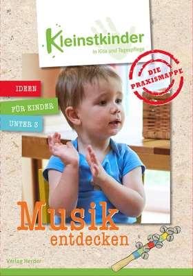 Die Praxismappe: Musik entdecken. Kleinstkinder in Kita und Tagespflege: Ideen für Kinder unter 3
