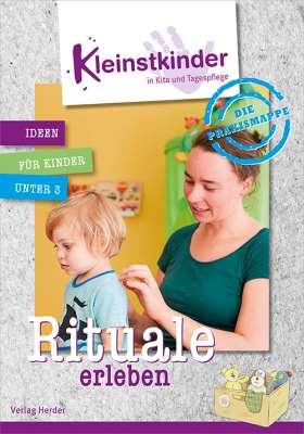 Die Praxismappe: Rituale erleben. Kleinstkinder in Kita und Tagespflege: Ideen für Kinder unter 3