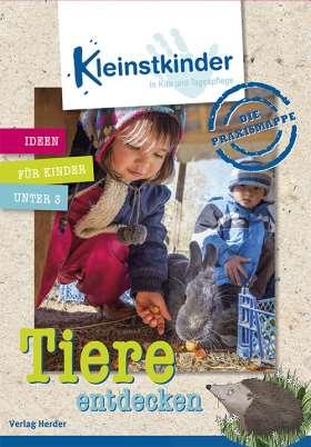 Die Praxismappe: Tiere entdecken. Kleinstkinder in Kita und Tagespflege: Ideen für Kinder unter 3