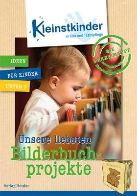 Die Praxismappe: Unsere liebsten Bilderbuchprojekte. Kleinstkinder in Kita und Tagespflege: Ideen für Kinder unter 3