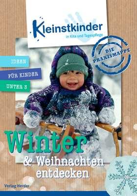 Die Praxismappe: Winter & Weihnachten entdecken. Kleinstkinder in Kita und Tagespflege - Ideen für Kinder unter 3